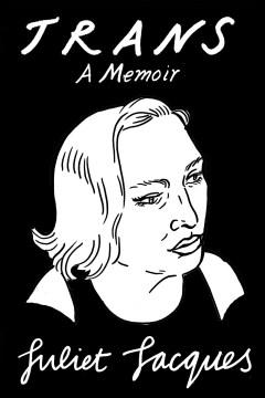 Trans : a memoir by Jacques, Juliet.