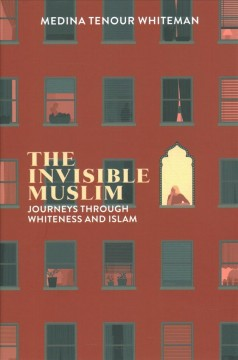 The invisible Muslim : journeys through whiteness and Islam