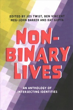 Non-binary lives : an anthology of intersecting identities