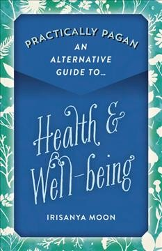 Practically pagan : an alternative guide to health & well-being