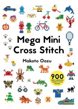 Mega mini cross stitch : 900 super awesome cross stitch motifs