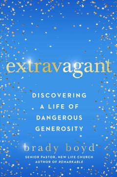 Extravagant : discovering a life of dangerous generosity