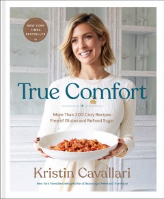 True comfort : more than 100 cozy recipes free of gluten and refined sugar