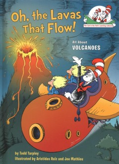Oh, the lavas that flow! : all about volanoes