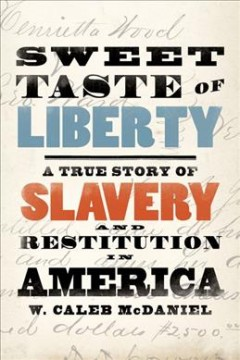 Sweet taste of liberty : a true story of slavery and restitution in America