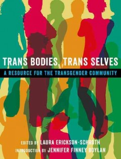 Trans bodies, trans selves : a resource for the transgender community by