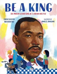 Be a king : Dr. Martin Luther King Jr.