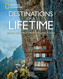 Destinations of a lifetime : 225 of the world