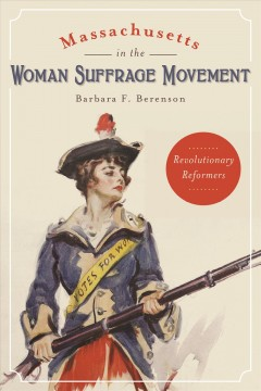 Massachusetts in the woman suffrage movement :revolutionary reformers