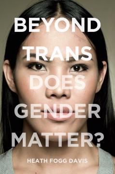 Beyond trans : does gender matter? by Davis, Heath Fogg