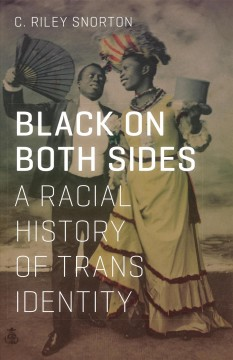 Black on both sides : a racial history of trans identity by Snorton, C. Riley