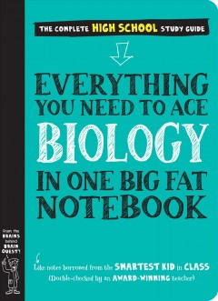 Everything you need to ace biology in one big fat notebook : the complete high school study guide