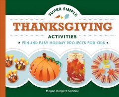 Super simple Thanksgiving activities : fun and easy holiday projects for kids
