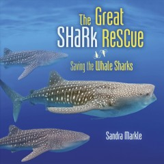 The great shark rescue : saving the whale sharks