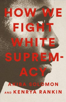 How we fight white supremacy : a field guide to Black resistance