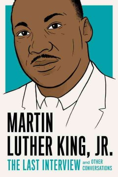 Martin Luther King, Jr.: The last interview : and other conversations