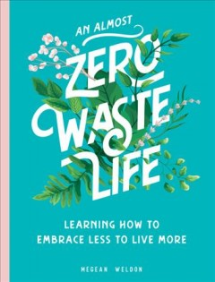An (almost) zero-waste life : learning how to embrace less to live more