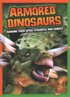 Armored dinosaurs : ranking their speed, strength, and smarts