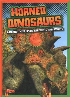 Horned dinosaurs : ranking their speed, strength, and smarts