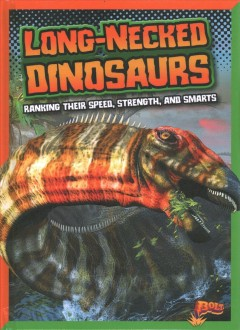 Long-necked dinosaurs : ranking their speed, strength, and smarts