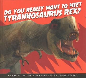 Do you really want to meet Tyrannosaurus rex?