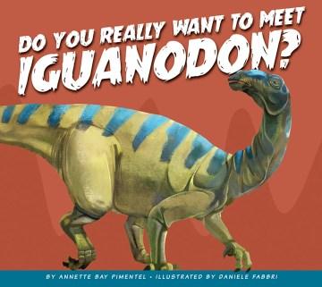 Do you really want to meet iguanodon?