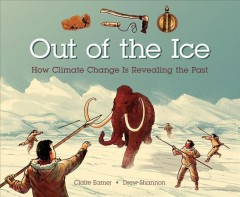 Out of the ice : how climate change is revealing the past