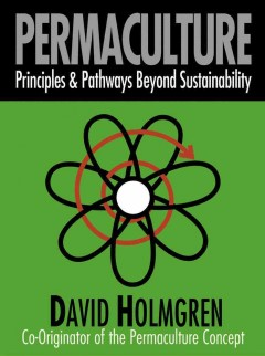 Permaculture: Principles & Pathways Beyond Sustainability by David Holmgren