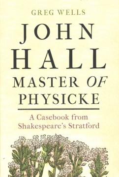 John Hall, Master of Physicke
