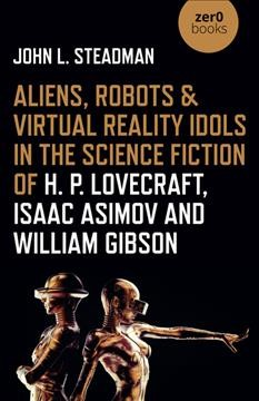 Aliens, robots and virtual reality idols in the science fiction of H. P. Lovecraft, Isaac Asimov and William Gibson