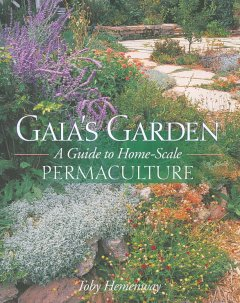 Gaia's Garden: A Guide to Home-Scale Permaculture by Toby Hemenway