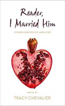 Reader, I Married Him: Stories Inspired by Jane Eyre by Tracy Chevalier (listen to a short story)
