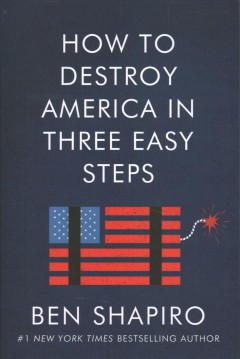 How to Destroy America in Three Easy Steps by Ben Shapiro