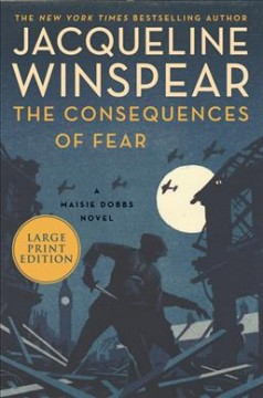 Consequences of Fear : A Maisie Dobbs Novel.