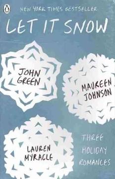Let It Snow: Three Holiday Romances by John Green, Maureen Johnson, Lauren Myracle