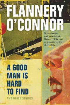A Good Man is Hard to Find, and Other Stories by Flannery O'Connor