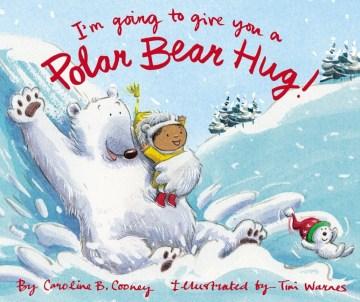 I'm going to give you a polar bear hug