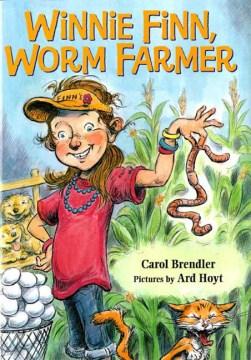 Winnie Finn, Worm Farmer by Carol Brendler