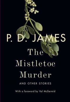 The Mistletoe Murder: and Other Stories by P.D. James (listen to a short story)