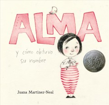 Alma y cómo obtuvo su nombre / Alma and How She Got Her Name by Juana Martinez-Neal