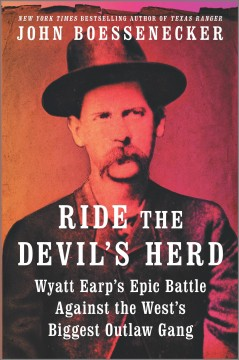 Ride the Devil's Herd : Wyatt Earp's Epic Battle Against the West's Biggest Outlaw Gang.