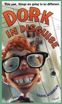Dork in Disguise by Carol Gorman