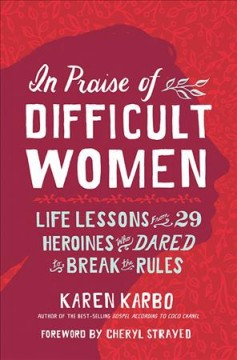 In Praise of Difficult Women (O/L) by Karen Karbo