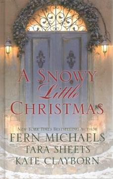 A Snowy Little Christmas by Fern Michaels, Tara Sheets, Kate Clayborn