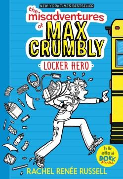The Misadventures of Max Crumbly: Locker Hero by Rachel Renée Russell