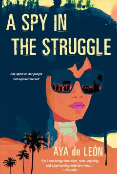 A Spy in the Struggle by Aya De León