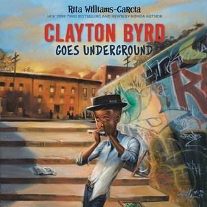 Clayton Byrd Goes Underground by Rita Williams-Garcia