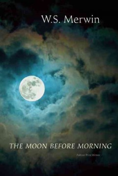 The Moon Before Morning by W.S. Merwin