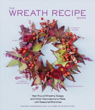 The Wreath Recipe Book by Alethea Harampolis & Jill Rizzo