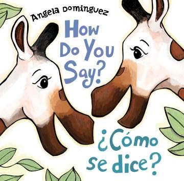 How do you say? / ¿Cómo se dice? by Angela Dominguez